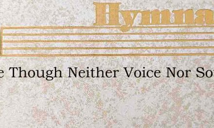 To Me Though Neither Voice Nor Sound – Hymn Lyrics