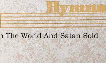 To Sin The World And Satan Sold – Hymn Lyrics