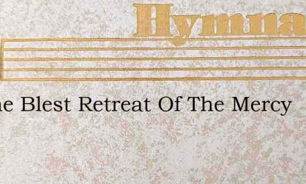 To The Blest Retreat Of The Mercy – Hymn Lyrics
