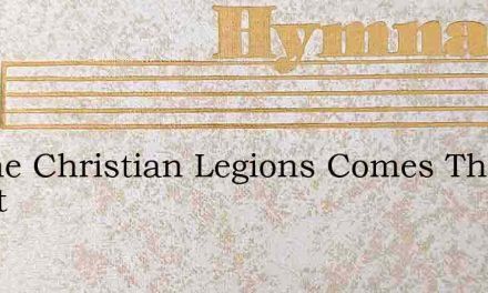 To The Christian Legions Comes The Sweet – Hymn Lyrics