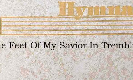To The Feet Of My Savior In Trembling An – Hymn Lyrics