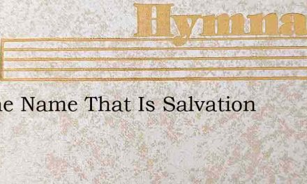 To The Name That Is Salvation – Hymn Lyrics
