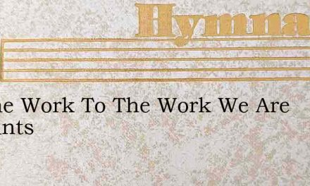 To The Work To The Work We Are Servants – Hymn Lyrics