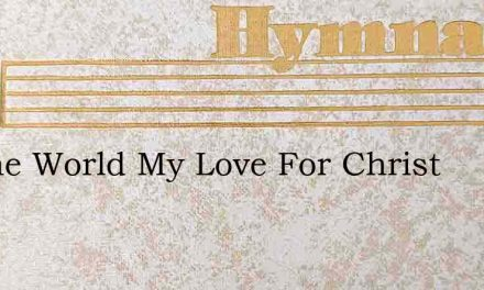 To The World My Love For Christ – Hymn Lyrics