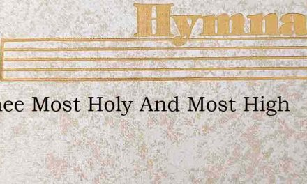 To Thee Most Holy And Most High – Hymn Lyrics