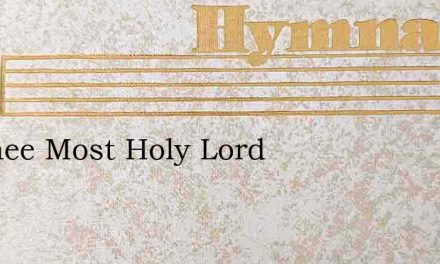 To Thee Most Holy Lord – Hymn Lyrics