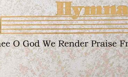 To Thee O God We Render Praise From Zion – Hymn Lyrics