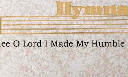To Thee O Lord I Made My Humble Pray – Hymn Lyrics