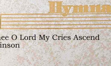 To Thee O Lord My Cries Ascend Hopkinson – Hymn Lyrics