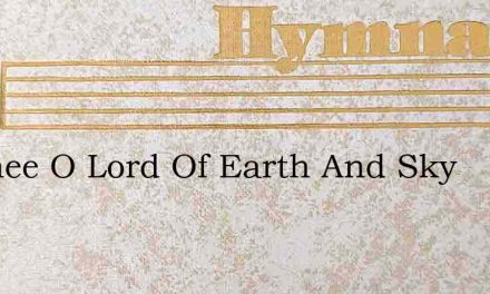 To Thee O Lord Of Earth And Sky – Hymn Lyrics