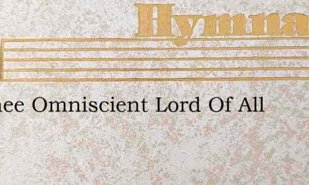To Thee Omniscient Lord Of All – Hymn Lyrics