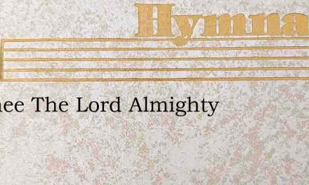 To Thee The Lord Almighty – Hymn Lyrics
