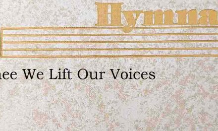 To Thee We Lift Our Voices – Hymn Lyrics
