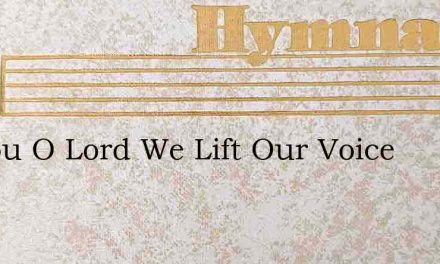To You O Lord We Lift Our Voice – Hymn Lyrics