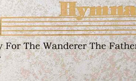 Today For The Wanderer The Father Waits – Hymn Lyrics