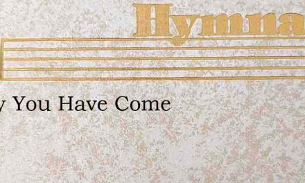 Today You Have Come – Hymn Lyrics