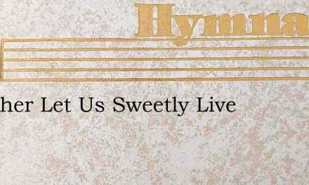Together Let Us Sweetly Live – Hymn Lyrics