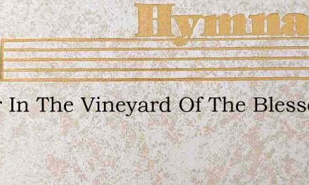 Toiler In The Vineyard Of The Blessed Lo – Hymn Lyrics