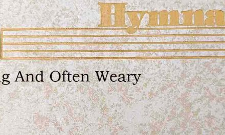 Toiling And Often Weary – Hymn Lyrics