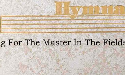 Toiling For The Master In The Fields Aro – Hymn Lyrics
