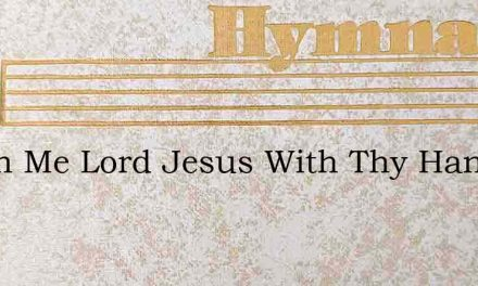 Touch Me Lord Jesus With Thy Hand Of – Hymn Lyrics