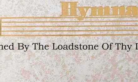 Touched By The Loadstone Of Thy Love – Hymn Lyrics