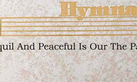 Tranquil And Peaceful Is Our The Path To – Hymn Lyrics