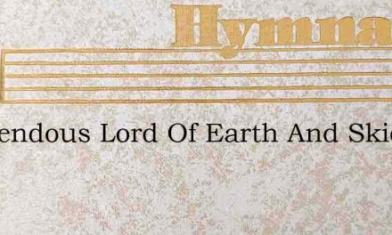 Tremendous Lord Of Earth And Skies – Hymn Lyrics