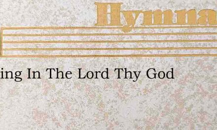 Trusting In The Lord Thy God – Hymn Lyrics