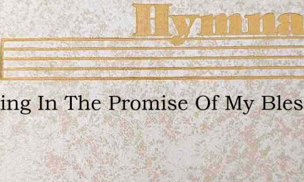Trusting In The Promise Of My Blessed Lo – Hymn Lyrics