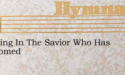 Trusting In The Savior Who Has Ransomed – Hymn Lyrics