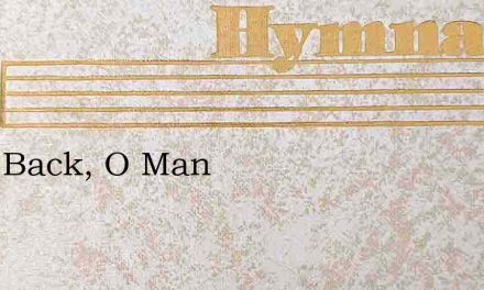 Turn Back, O Man – Hymn Lyrics