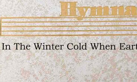 Twas In The Winter Cold When Earth – Hymn Lyrics