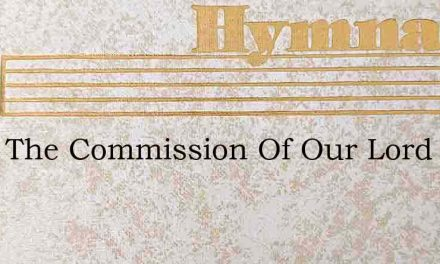Twas The Commission Of Our Lord – Hymn Lyrics