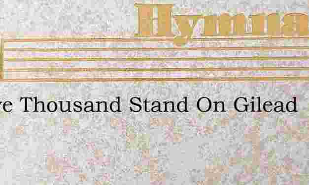 Twelve Thousand Stand On Gilead – Hymn Lyrics