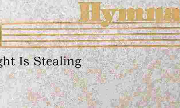 Twilight Is Stealing – Hymn Lyrics