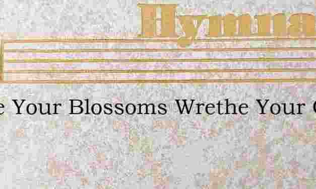 Twine Your Blossoms Wrethe Your Garl – Hymn Lyrics