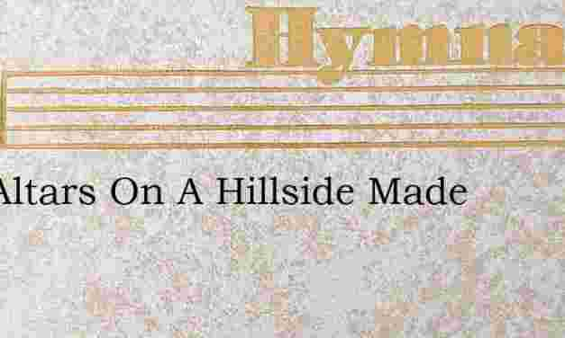 Two Altars On A Hillside Made – Hymn Lyrics