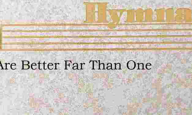 Two Are Better Far Than One – Hymn Lyrics