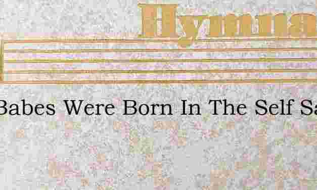 Two Babes Were Born In The Self Same Tow – Hymn Lyrics