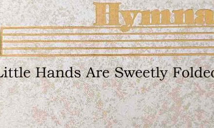 Two Little Hands Are Sweetly Folded – Hymn Lyrics