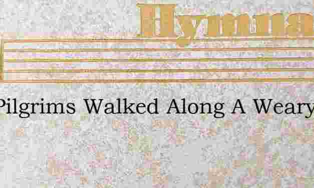Two Pilgrims Walked Along A Weary Road – Hymn Lyrics