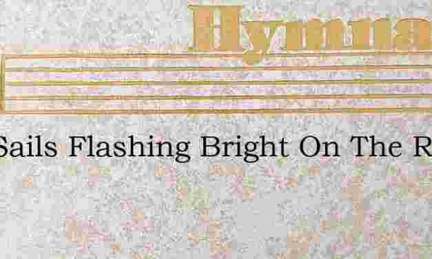 Two Sails Flashing Bright On The Royal – Hymn Lyrics