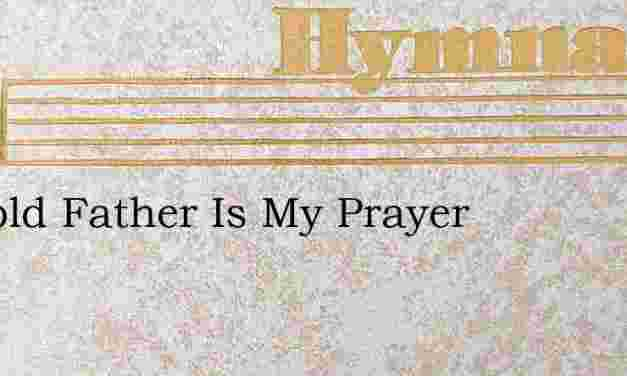 Twofold Father Is My Prayer – Hymn Lyrics