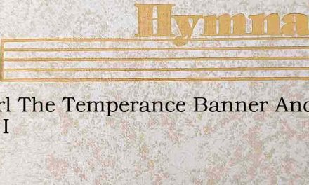 Unfurl The Temperance Banner And Fling I – Hymn Lyrics