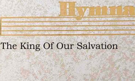 Unto The King Of Our Salvation – Hymn Lyrics
