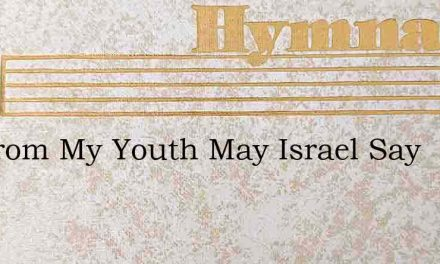 Up From My Youth May Israel Say – Hymn Lyrics