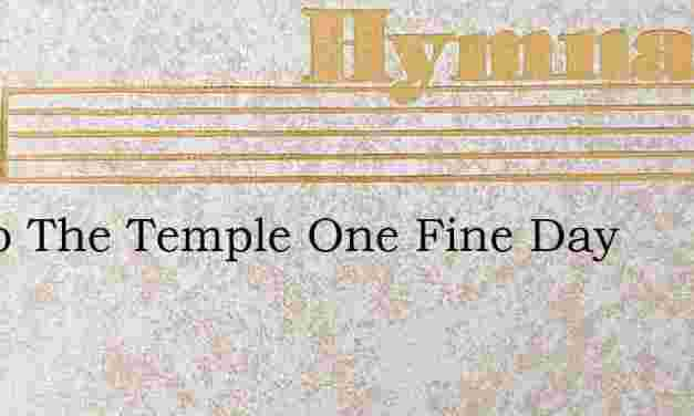 Up To The Temple One Fine Day – Hymn Lyrics