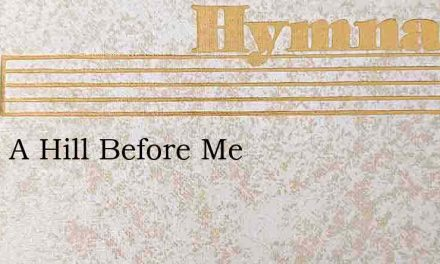 Upon A Hill Before Me – Hymn Lyrics