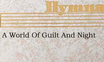 Upon A World Of Guilt And Night – Hymn Lyrics